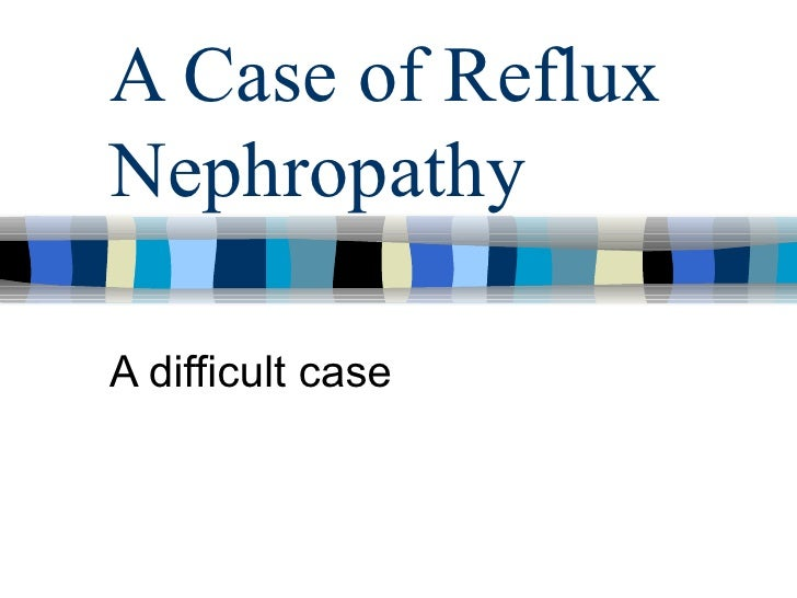 A Case of Reflux Nephropathy A difficult case