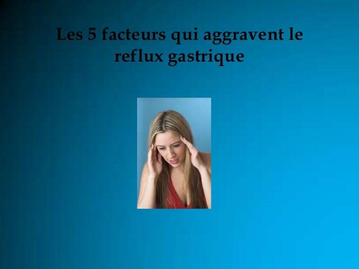 Les 5 facteurs qui aggravent le        reflux gastrique