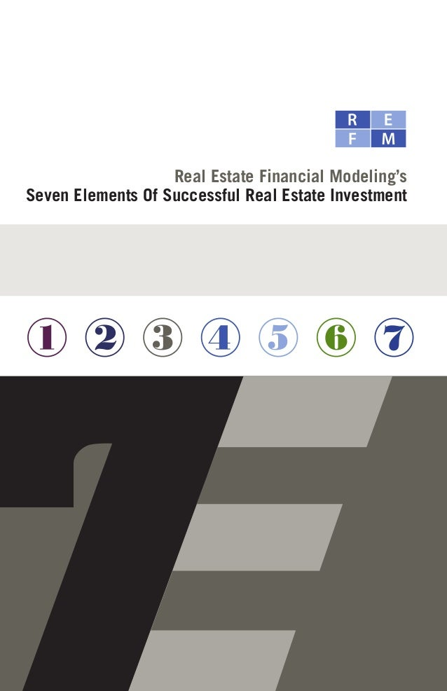 Real Estate Financial Modeling's Seven Elements Of Successful Real Estate Investment