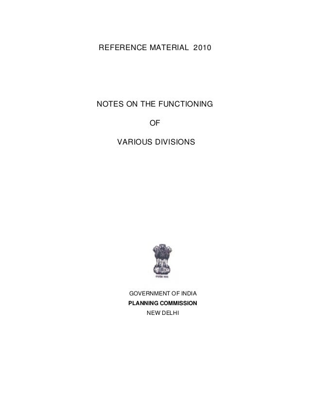 REFERENCE MATERIAL 2010 NOTES ON THE FUNCTIONING OF VARIOUS DIVISIONS GOVERNMENT OF INDIA PLANNING COMMISSION NEW DELHI