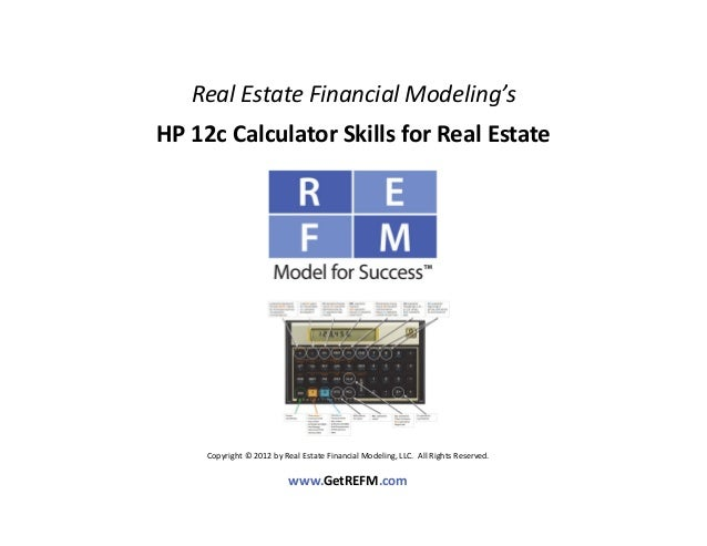 Real Estate Financial Modeling'sHP 12c Calculator Skills for Real Estate     Copyright © 2012 by Real Estate Financial Mod...