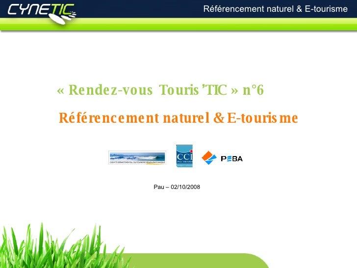 Référencement naturel & E-tourisme Référencement naturel & E-tourisme « Rendez-vous Touris'TIC » n°6 Pau – 02/10/2008