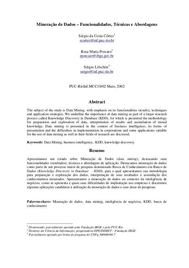 Mineração de Dados – Funcionalidades, Técnicas e Abordagens Sérgio da Costa Côrtes1 scortes@inf.puc-rio.br Rosa Maria Porc...