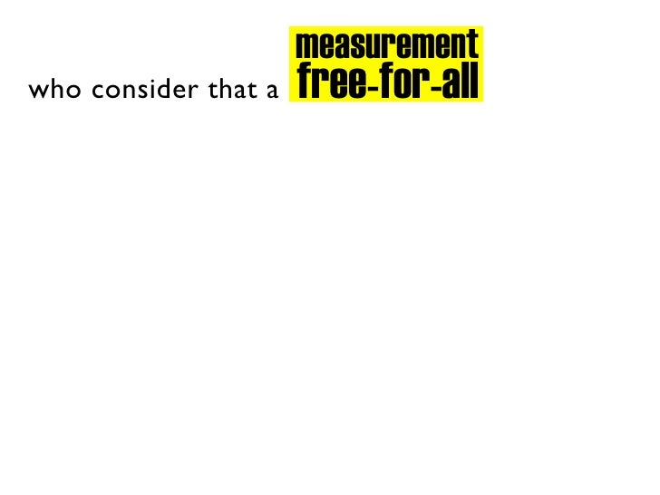 measurement                       free-for-all who consider that a
