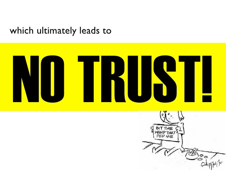 which ultimately leads to     NO TRUST!