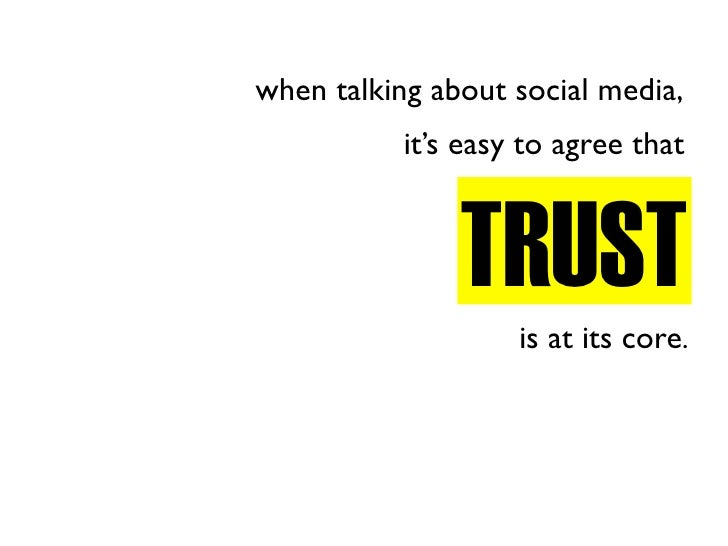 when talking about social media,            it's easy to agree that                   TRUST                     is at its ...