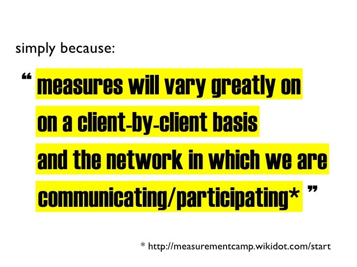 """simply because:  """" measures will vary greatly on    on a client-by-client basis    and the network in which we are    comm..."""