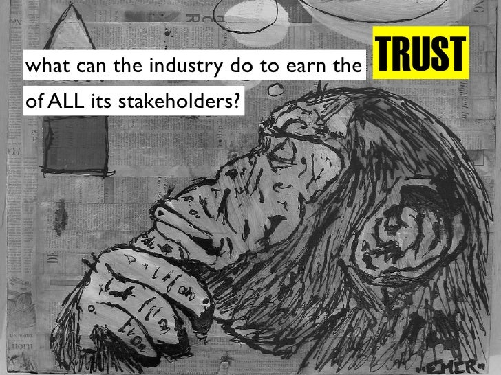 TRUST what can the industry do to earn the of ALL its stakeholders?