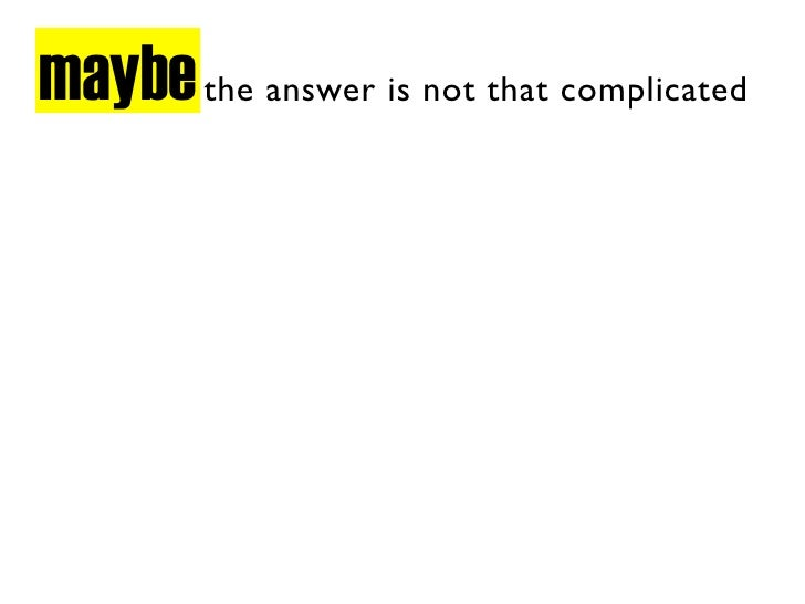 maybe the answer is not that complicated