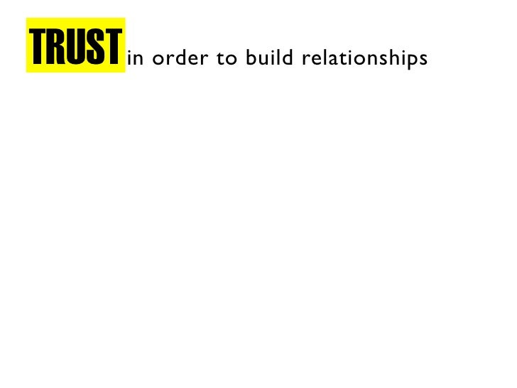 TRUST in order to build relationships