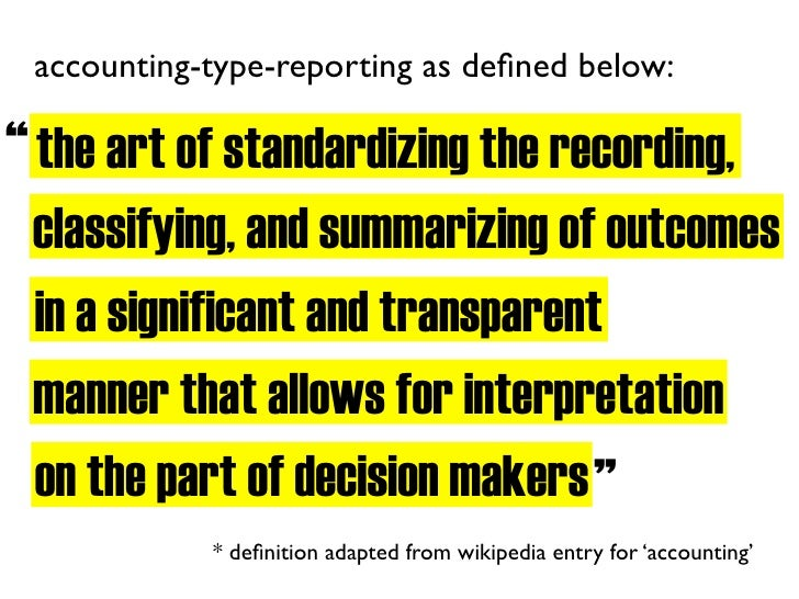 """accounting-type-reporting as defined below:  """" the art of standardizing the recording,  classifying, and summarizing of out..."""