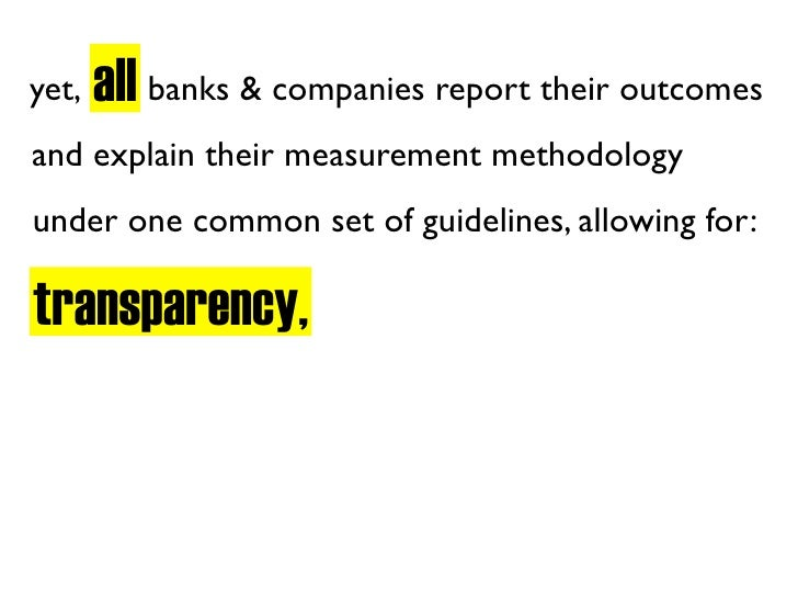 all banks & companies report their outcomes yet, and explain their measurement methodology under one common set of guideli...
