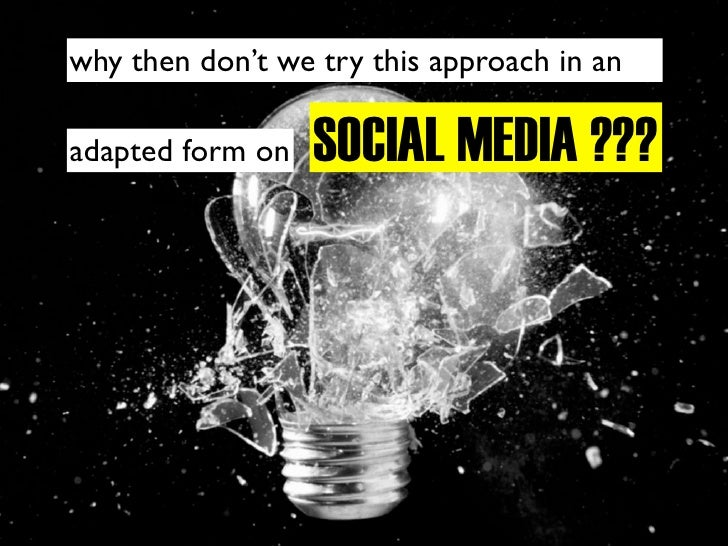 why then don't we try this approach in an                    SOCIAL MEDIA ??? adapted form on