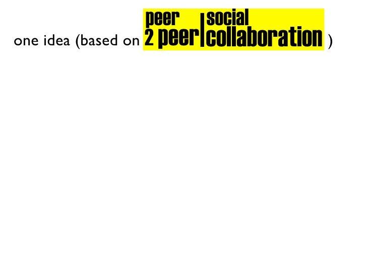 I                    peer social one idea (based on 2 peer collaboration )