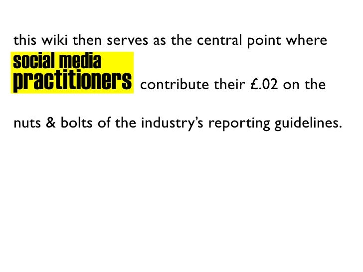 this wiki then serves as the central point where social media practitioners contribute their £.02 on the nuts & bolts of t...