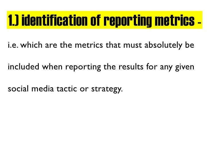 1.) identification of reporting metrics - i.e. which are the metrics that must absolutely be  included when reporting the ...