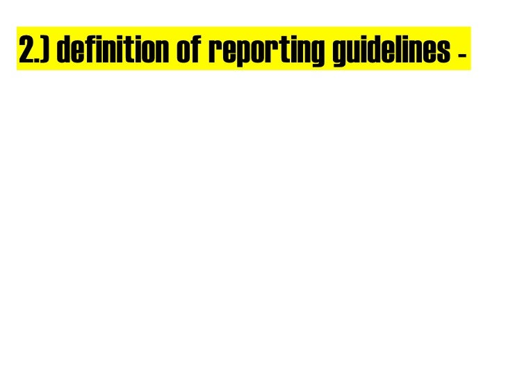 2.) definition of reporting guidelines -