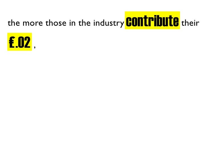 contribute their the more those in the industry  £.02 , £.02