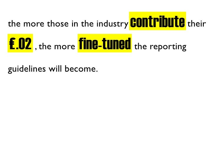 contribute their the more those in the industry  £.02 , the more fine-tuned the reporting £.02 guidelines will become.