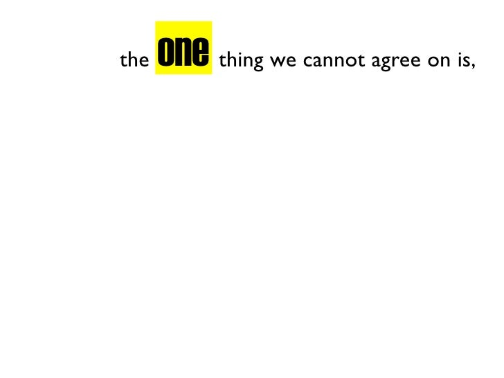 one thing we cannot agree on is, the