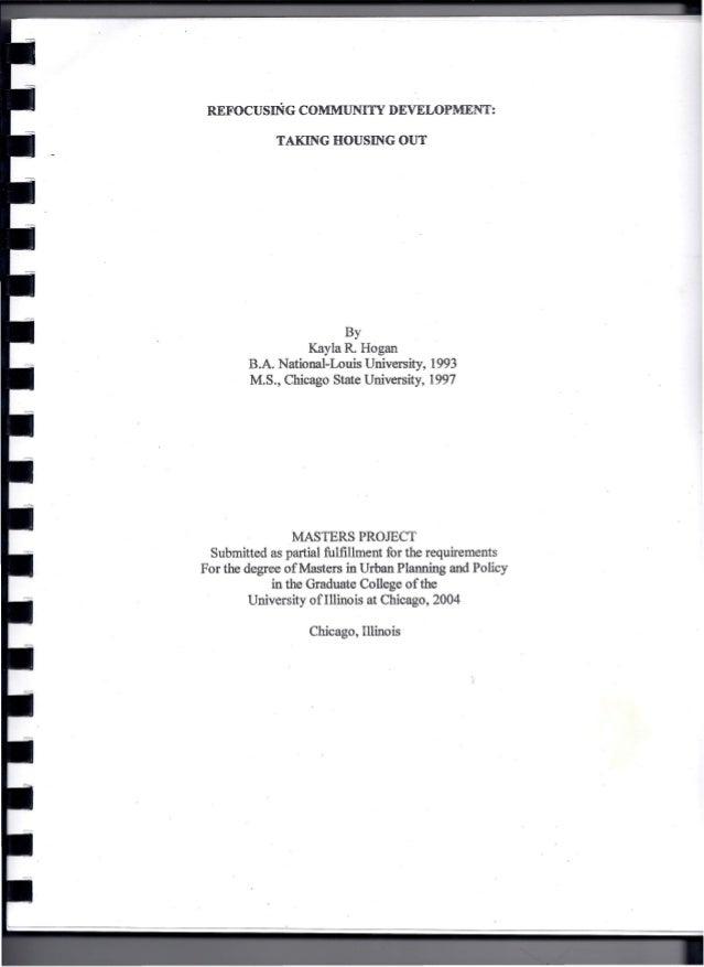 REFOCUSING  COMMUNITY  DEVELOPMENT:  TAKING HOUSING OUT  By Kayla R. Hogan B.A. National-Louis University, 1993 M.S., Chic...