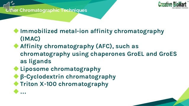 Other Chromatographic Techniques Immobilized metal-ion affinity chromatography (IMAC) Affinity chromatography (AFC), suc...