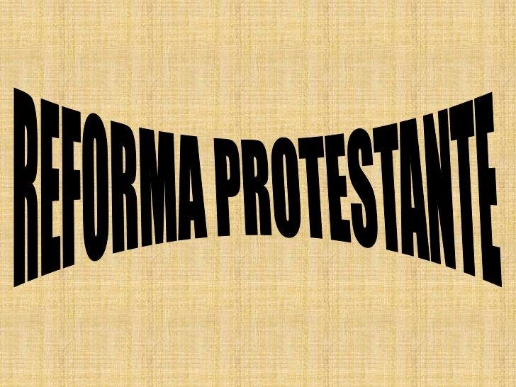 • Definição: movimento religioso que rompeu com  a autoridade da Igreja Católica, dando origem a  novas religiões cristãs;...