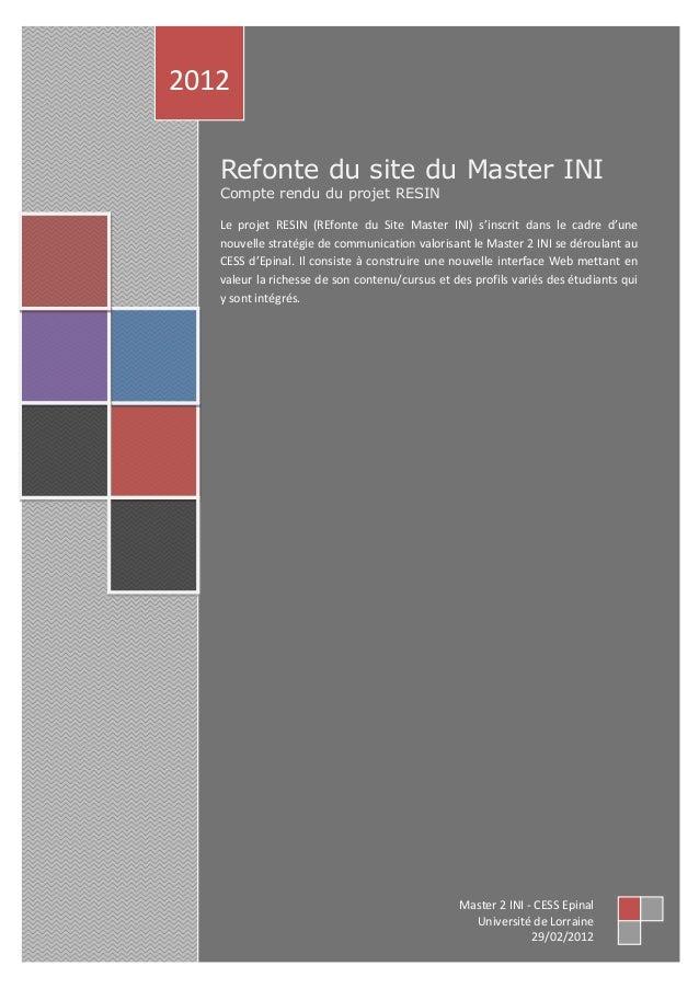 Refonte du site du Master INI Compte rendu du projet RESIN Le projet RESIN (REfonte du Site Master INI) s'inscrit dans le ...