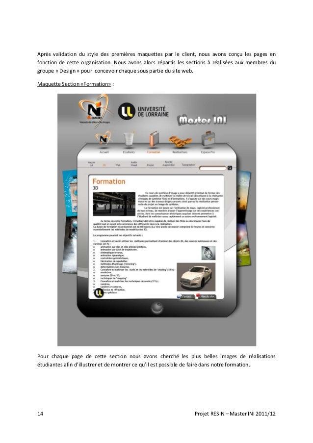 14 Projet RESIN – Master INI 2011/12 Après validation du style des premières maquettes par le client, nous avons conçu les...