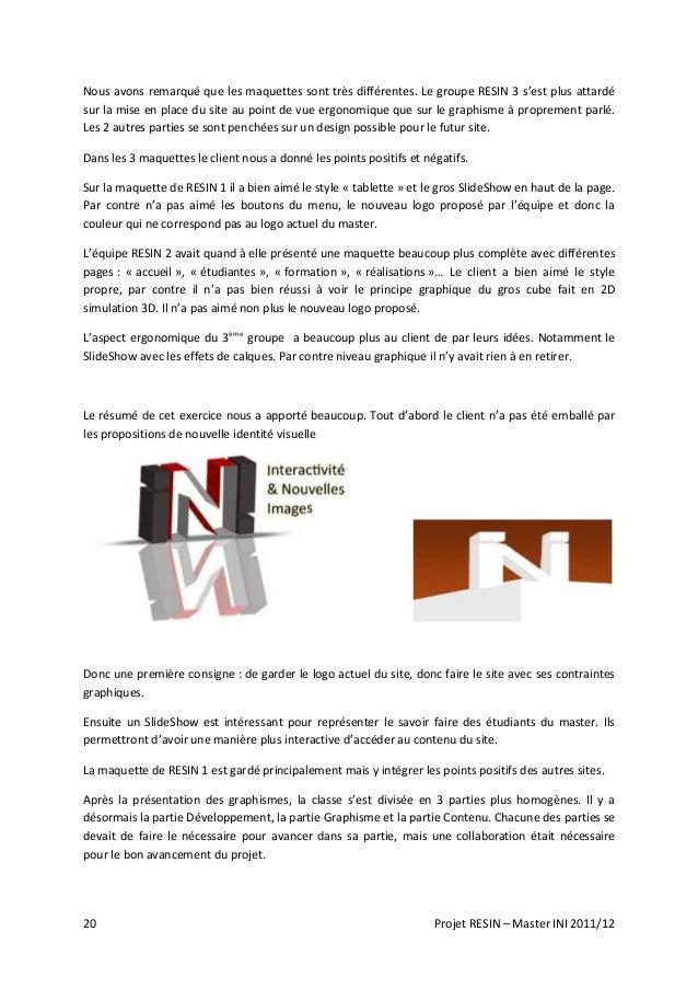 20 Projet RESIN – Master INI 2011/12 Nous avons remarqué que les maquettes sont très différentes. Le groupe RESIN 3 s'est ...