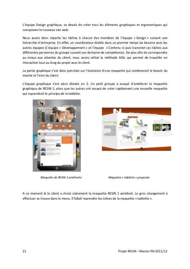 21 Projet RESIN – Master INI 2011/12 L'équipe Design graphique, se devait de créer tous les éléments graphiques et ergonom...