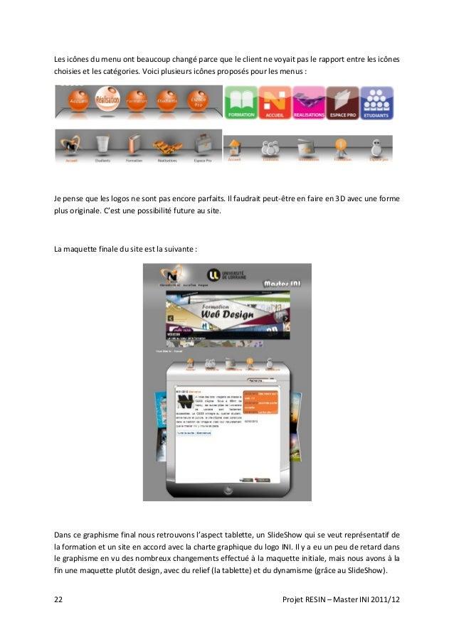 22 Projet RESIN – Master INI 2011/12 Les icônes du menu ont beaucoup changé parce que le client ne voyait pas le rapport e...