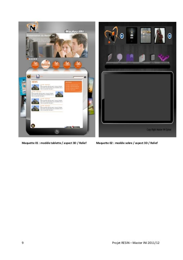 9 Projet RESIN – Master INI 2011/12 Maquette 01 : modèle tablette / aspect 3D / Relief Maquette 02 : modèle sobre / aspect...