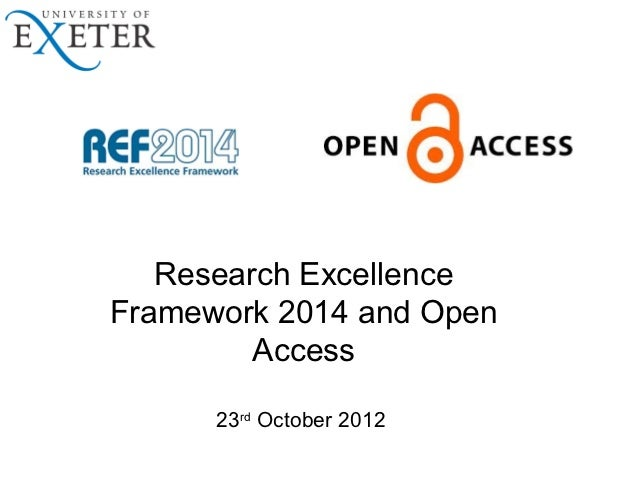 Research ExcellenceFramework 2014 and Open         Access      23rd October 2012
