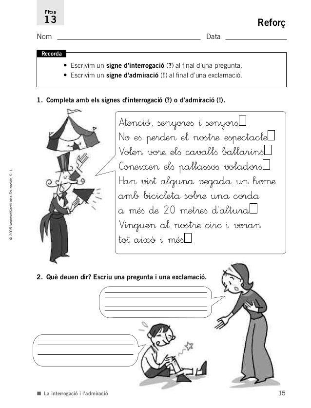 15 ©2005Voramar/SantillanaEducación,S.L. Reforç Nom Data Fitxa 13 ■ La interrogació i l'admiració Recorda • Escrivim un si...
