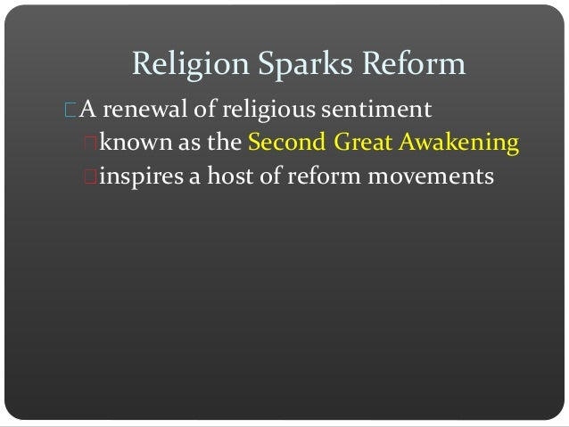 Religion Sparks Reform A renewal of religious sentiment known as the Second Great Awakening inspires a host of reform move...