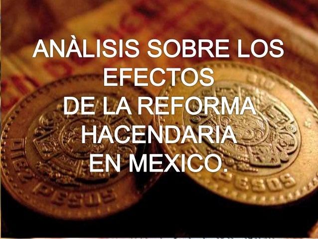 Análisis sobre los efectos de la reforma  hacendaria en la economía de  México.