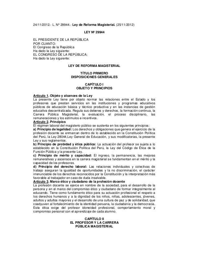 24/11/2012.- L. Nº 29944.- Ley de Reforma Magisterial. (25/11/2012) LEY Nº 29944 EL PRESIDENTE DE LA REPÚBLICA POR CUANTO:...