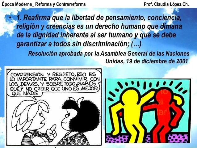 • 1. Reafirma que la libertad de pensamiento, conciencia, religión y creencias es un derecho humano que dimana de la digni...