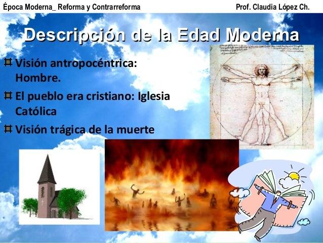 DescripciónDescripción de la Edad Modernade la Edad Moderna Visión antropocéntrica: Hombre. El pueblo era cristiano: Igles...