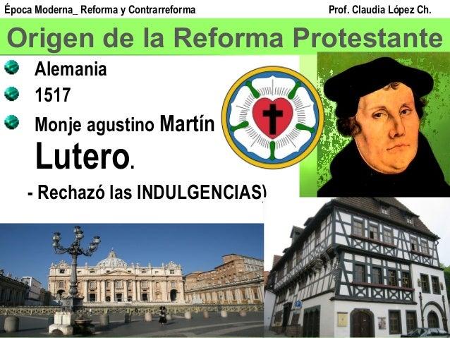 Origen de la Reforma Protestante Alemania 1517 Monje agustino Martín Lutero. - Rechazó las INDULGENCIAS) Época Moderna_ Re...