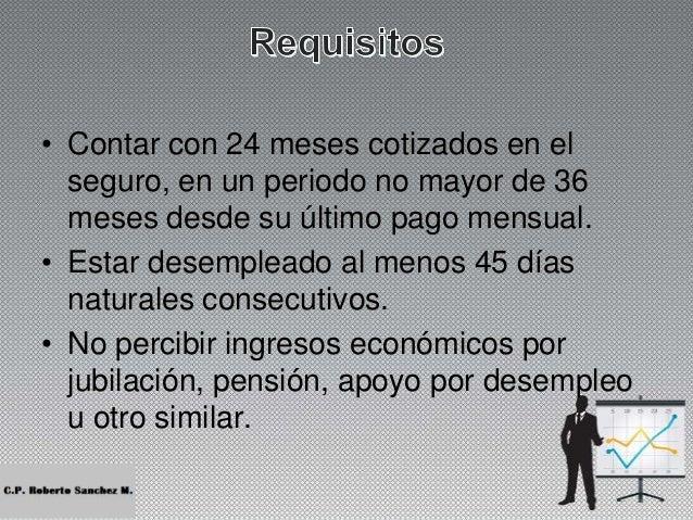 • Los pagos del seguro de Desempleo provendrán de los recursos acumulados de la Subcuenta Mixta. • En caso de no haber fon...