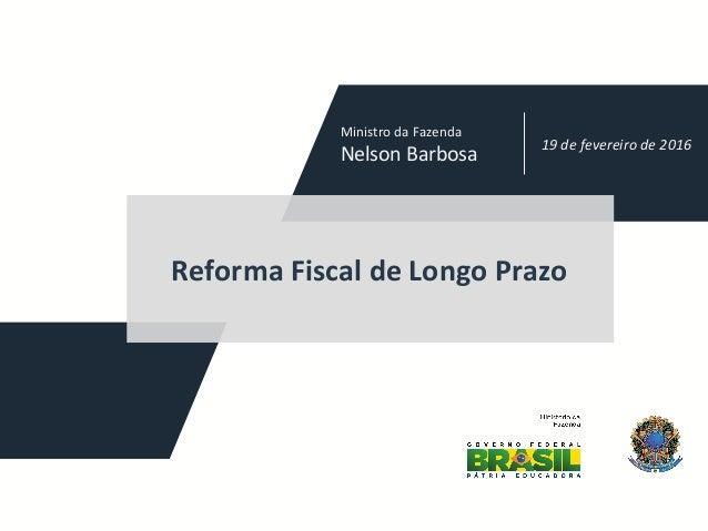 19defevereirode2016 ReformaFiscaldeLongoPrazo MinistrodaFazenda NelsonBarbosa