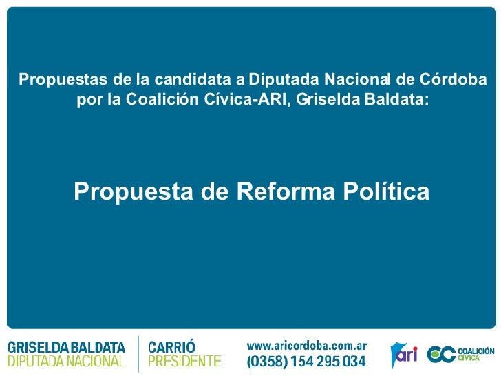 Propuestas de la candidata a Diputada Nacional de Córdoba  por la Coalición Cívica-ARI, Griselda Baldata:   Propuesta de R...