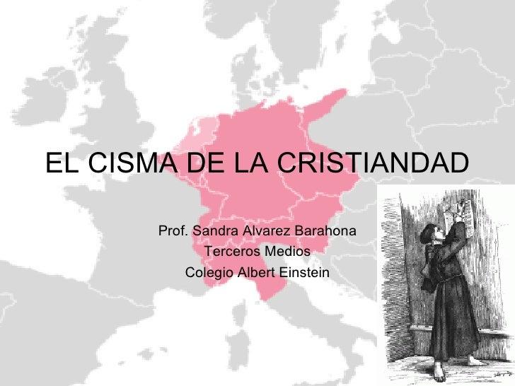 EL CISMA DE LA CRISTIANDAD Prof. Sandra Alvarez Barahona Terceros Medios Colegio Albert Einstein