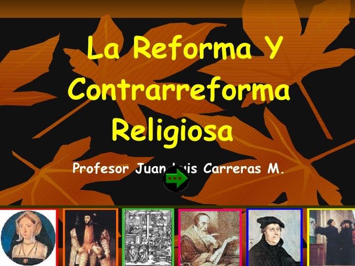 La Reforma Y Contrarreforma Religiosa   Profesor Juan Luis Carreras M.