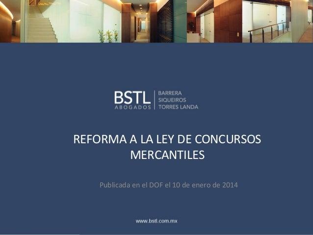 REFORMA A LA LEY DE CONCURSOS MERCANTILES Publicada en el DOF el 10 de enero de 2014