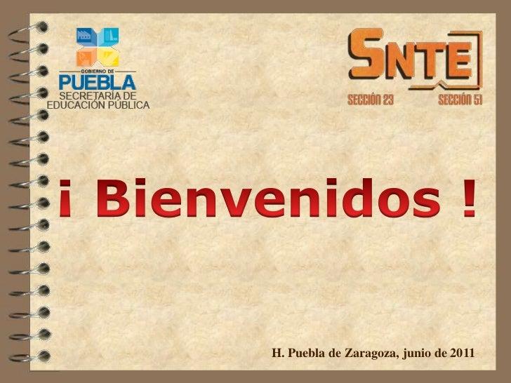 ¡ Bienvenidos !<br />H. Puebla de Zaragoza, junio de 2011<br />