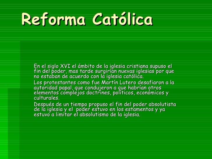 Reforma Católica En el siglo XVI el ámbito de la iglesia cristiana supuso el fin del poder, mas tarde surgirían nuevas igl...