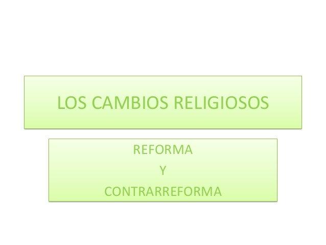 LOS CAMBIOS RELIGIOSOS REFORMA Y CONTRARREFORMA